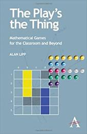 The Play's the Thing: Mathematical Games for the Classroom and Beyond - Lipp, Alan