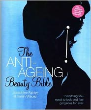 The Anti-Ageing Beauty Bible: Everything You Need to Look and Feel Gorgeous Forever. Josephine Fairley & Sarah Stacey - Josephine Fairley