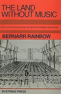 The Land Without Music: Musical Education in England 1800-1860 and Its Continental Antecedents - Rainbow, Bernarr