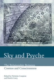 Sky and Psyche: The Relationship Between Cosmos and Consciousness - Patrick Curry