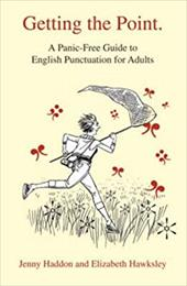 Getting the Point: A Panic-Free Guide to English Punctuation for Adults - Haddon, Jenny / Hawksley, Elizabeth