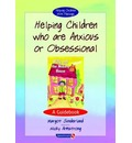Helping Children Who are Anxious or Obsessional - Margot Sunderland