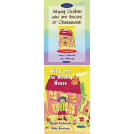 Helping Children Who Are Anxious Or Obsessional And Willy And The Wobbly House: And Willy And The Wobbly House - Margot Sunderland