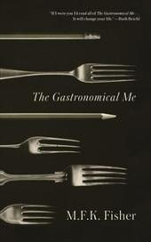 The Gastronomical Me - Fisher, M. F. K.