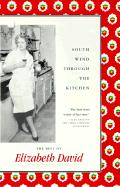 South Wind Through the Kitchen: The Best of Elizabeth David