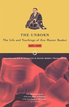 Unborn: The Life and Teachings of Zen Master Bankei, 1622-1693 - Bankei