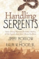 Handling Serpents - Jimmy Morrow; Ralph W. Jr. Hood