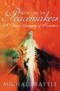 Blessed Are the Peacemakers: A Christian Spirituality of Nonviolence