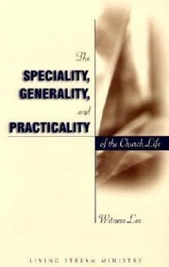 The Speciality Generality and Practicality of the Church Life - Lee, Witness