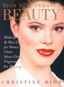 High Performance Beauty: Makeup & Skin Care for Dance, Cheer, Show Choir, Pageants & Ice Skating