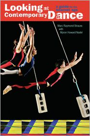 Looking at Contemporary Dance: A Guide for the Internet Age - Marc Raymond Strauss, Myron Howard Nadel