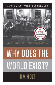 Why Does the World Exist?: An Existential Detective Story Jim Holt Author