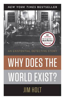 Why Does the World Exist? - Holt, Jim,