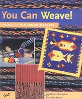 You Can Weave!: Projects for Young Weavers - Monaghan, Kathleen M. / Joyner, Hermon