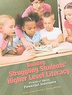 Building Struggling Students' Higher Level Literacy: Practical Ideas, Powerful Solutions