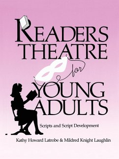 Readers Theatre for Young Adults: Scripts and Script Development - Latrobe, Kathy Howard Laughlin, Mildred Knight