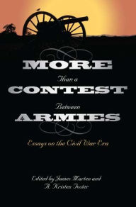 More Than A Contest Between Armies: Essays on the Civil War Era - James Marten