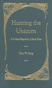 Hunting the Unicorn: A Critical Biography of Ruth Pitter - King, Don W.