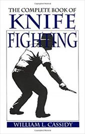 The Complete Book of Knife Fighting - Cassidy, William
