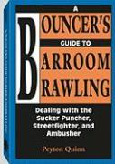 Bouncers Guide to Barroom Brawling: Dealing with the Sucker Puncher, Streetfighter, and Ambusher
