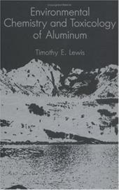 Environmental Chemistry and Toxicology of Aluminum - Lewis, Timothy E.