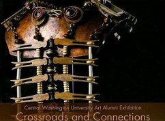 Crossroads and Connections: Central Washington University Art Alumni Exhibition - Herausgeber: WSU Press