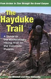 The Hayduke Trail: A Guide to the Backcountry Hiking Trail on the Colorado Plateau - Mitchell, Joe / Coronella, Mike