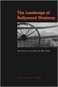 The Landscape of Hollywood Westerns: Ecocriticism in an American Film Genre - Deborah A Carmichael (Editor)