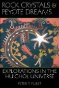 Rock Crystals & Peyote Dreams: Explorations in the Huichol Universe