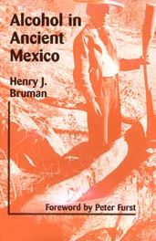 Alcohol In Ancient Mexico - Henry Bruman, Foreword by Peter T. Furst