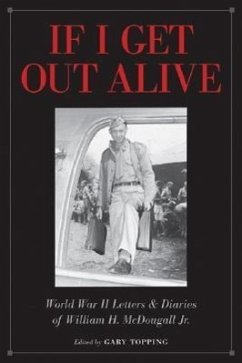 If I Get Out Alive: The World War II Letters and Diaries of William H McDougall JR - Herausgeber: Topping, Gary