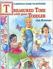 Treasured Time with Your Toddler: A Monthly Guide to Activities - Jan Brennan, Kitty Harvill (Illustrator)