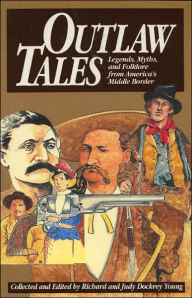 Outlaw Tales: Legends, Myths, and Folklore from America's Middle Border - Richard Young