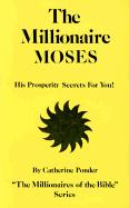 The Millionaire Moses: His Prosperity Secrets for You!