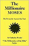 The Millionaire Moses: His Prosperity Secrets for You! - Catherine Ponder