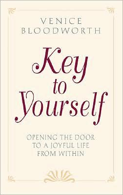 Key to Yourself: Opening the Door to A Joyful Life from Within - Venice Bloodworth