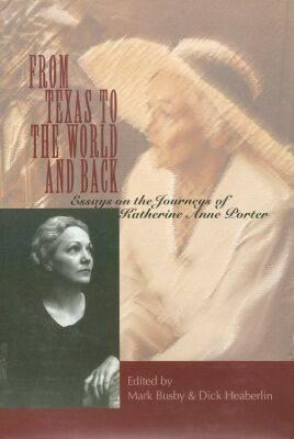 From Texas to the World and Back: Essays on the Journeys of Katherine Anne Porter
