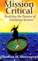 Mission Critical : Realizing the Promise of Enterprise Systems - Thomas H. Davenport