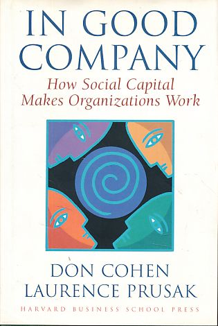 In good company. How social capital makes organizations work. - Cohen, Don and Laurence Prusak