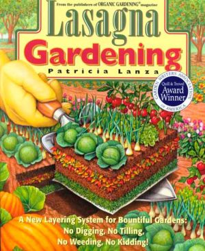 Lasagna Gardening: A New Layering System for Bountiful Gardens: No Digging, No Tilling, No Weeding, No Kidding! - Patricia Lanza, Elayne Sears (Illustrator), Jane D. Ramsey (Illustrator)