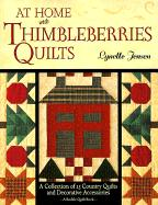 At Home with Thimbleberries Quilts: A Collection of 25 Country Quilts and Decorative Accessories