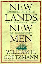 New Lands, New Men: America and the Second Great Age of Discovery - Goetzmann, William H.