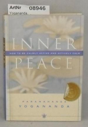 Inner Peace - How to be Calmly Active and Actively Calm - Yogananda, Paramahansa