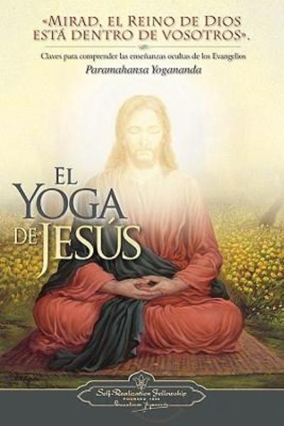 El yoga de Jesus. Mirad, el reino de dios esta dentro de vosotros