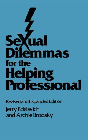 Sexual Dilemmas For The Helping Professional: Revised and Expanded Edition - Jerry Edelwich, Archie Brodsky