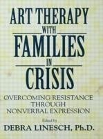 Art Therapy with Families in Crisis: Overcoming Resistance Through Nonverbal Expression - Linesch, Debra