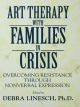 Art Therapy with Families in Crisis - Debra Greenspoon Linesch