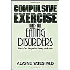 Compulsive Exercise And The Eating Disorders: Toward An Integrated Theory Of Activity - Alayne Yates