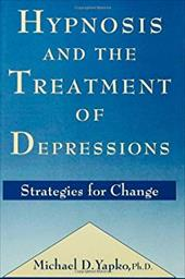 Hypnosis and the Treatment of Depressions: Strategies for Change - Yapko, Michael D. / Yapko Michael, D.