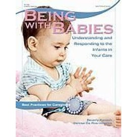 Being with Babies: Understanding and Responding to the Infants in Your Care - Beverly Kovach